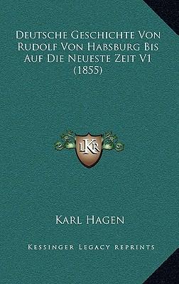 Deutsche Geschichte Von Rudolf Von Habsburg Bis Auf Die Neueste Zeit V1 (1855)