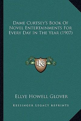 Dame Curtsey's Book of Novel Entertainments for Every Day in the Year (1907)