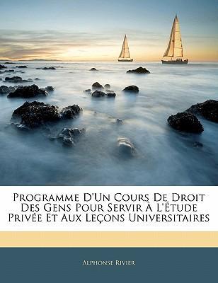 Programme D'Un Cours de Droit Des Gens Pour Servir L'Tude Prive Et Aux Leons Universitaires