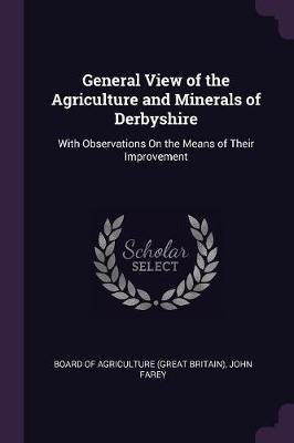 General View of the Agriculture and Minerals of Derbyshire
