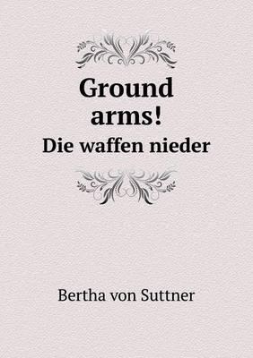 Ground Arms! Die Waffen Nieder