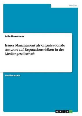 Issues Management als organisationale Antwort auf Reputationsrisiken in der Mediengesellschaft