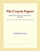 The Crayon Papers (Webster's German Thesaurus Edition)