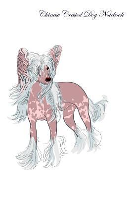 Chinese Crested Dog Notebook Record Journal, Diary, Special Memories, to Do List, Academic Notepad, and Much More
