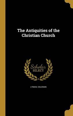 ANTIQUITIES OF THE CHRISTIAN C