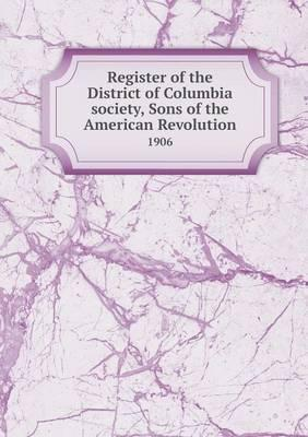 Register of the District of Columbia Society, Sons of the American Revolution 1906
