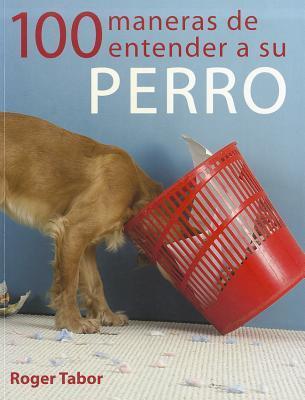100 maneras de entender a su perro / 100 Ways to Understand Your Dog