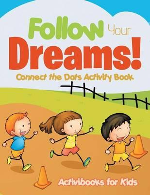 Follow Your Dreams! Connect the Dots Activity Book