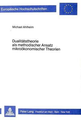 Dualitätstheorie als methodischer Ansatz mikroökonomischer Theorien