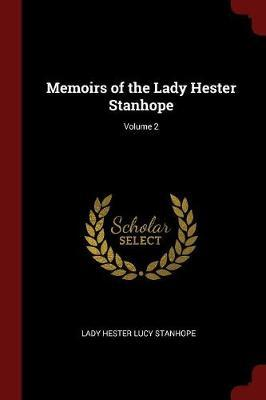Memoirs of the Lady Hester Stanhope; Volume 2