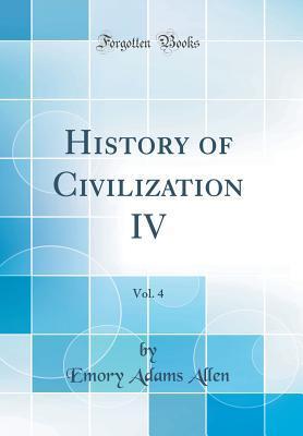 History of Civilization IV, Vol. 4 (Classic Reprint)