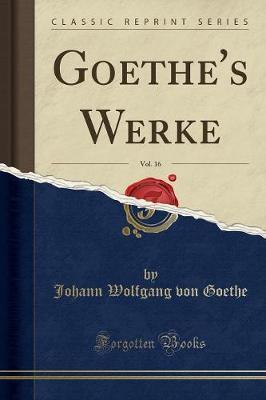 Goethe's Werke, Vol. 16 (Classic Reprint)
