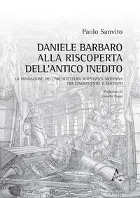 Daniele Barbaro alla riscoperta dell'antico inedito. La fondazione dell'architettura scientifica moderna tra Cinquecento e Seicento