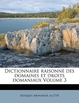 Dictionnaire Raisonne Des Domaines Et Droits Domaniaux Volume 3