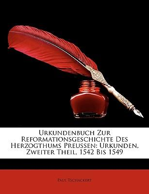 Urkundenbuch Zur Reformationsgeschichte Des Herzogthums Preussen