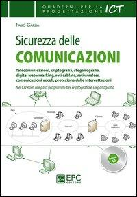 Sicurezza delle comunicazioni. Telecomunicazioni, criptografia, steganografia, digital watermarking, reti cablate, reti wireless.