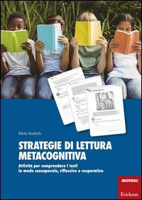 Strategie di lettura metacognitiva. Attività per comprendere i testi in modo consapevole, riflessivo e cooperativo