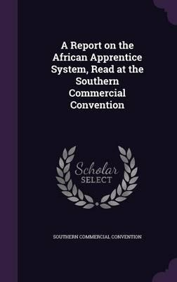 A Report on the African Apprentice System, Read at the Southern Commercial Convention