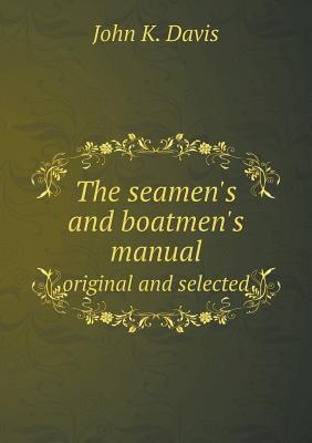 The Seamen's and Boatmen's Manual Original and Selected