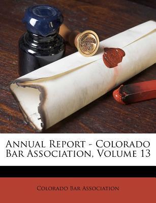 Annual Report - Colorado Bar Association, Volume 13
