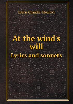 At the Wind's Will Lyrics and Sonnets
