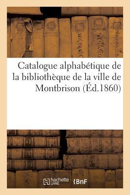 Catalogue Alphabetique de la Bibliotheque de la Ville de Montbrison