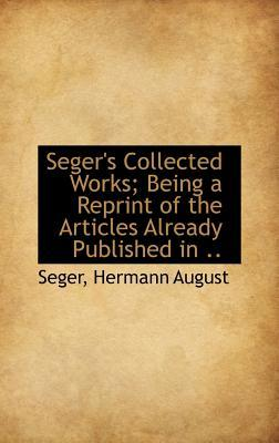 Seger's Collected Works; Being a Reprint of the Articles Already Published in
