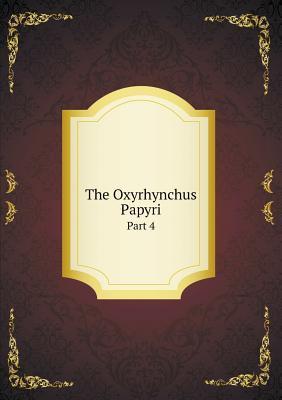 The Oxyrhynchus Papyri Part 4