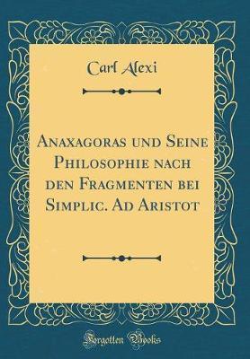Anaxagoras und Seine Philosophie nach den Fragmenten bei Simplic. Ad Aristot (Classic Reprint)