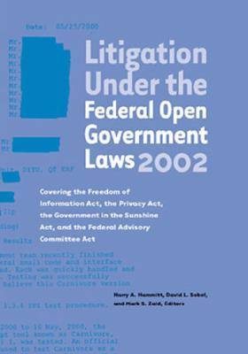 Litigation Under the Federal Open Government Laws (Foia) 2002