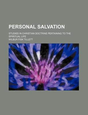Personal Salvation; Studies in Christian Doctrine Pertaining to the Spiritual Life