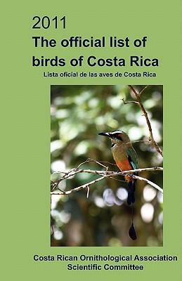 The Official List of Birds of Costa Rica 2011 / La Lista Oficial De Aves De Costa Rica 2011