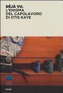Déjà vu. L'enigma del capolavoro di Otis Kaye