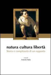 Natura cultura libertà. Storia e complessità di un rapporto