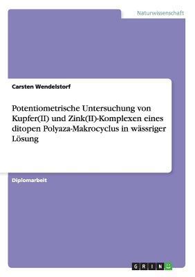 Potentiometrische Untersuchung von Kupfer(II) und Zink(II)-Komplexen eines ditopen Polyaza-Makrocyclus in wässriger Lösung