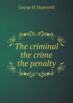 The Criminal the Crime the Penalty