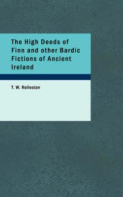 The High Deeds of Finn and other Bardic Fictions of Ancient Ireland