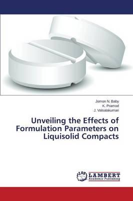 Unveiling the Effects of Formulation Parameters on Liquisolid Compacts