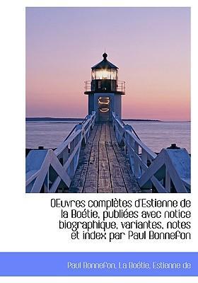 Oeuvres Compl Tes D'Estienne de La Bo Tie, Publi Es Avec Notice Biographique, Variantes, Notes Et in