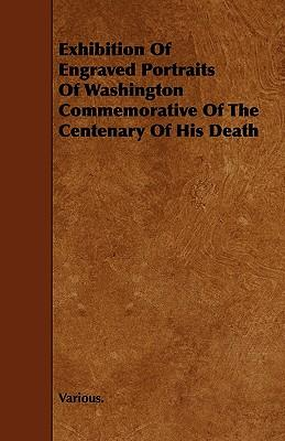 Exhibition of Engraved Portraits of Washington Commemorative of the Centenary of His Death