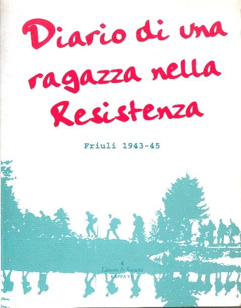 Diario di una ragazza nella Resistenza: Friuli 1943-45