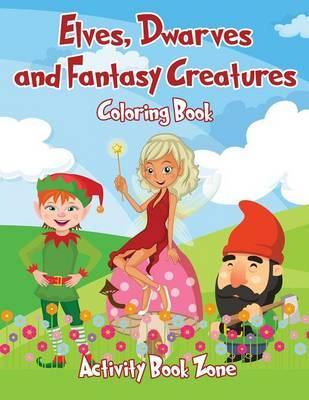 Elves, Dwarves and Fantasy Creatures Coloring Book