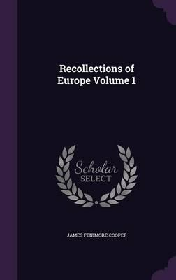 Recollections of Europe Volume 1