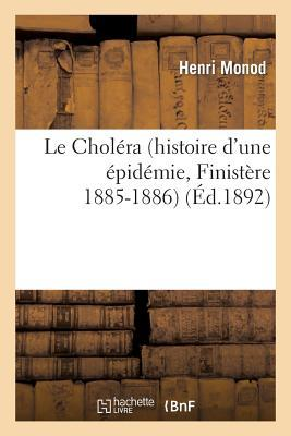 Le Cholera (Histoire d'une Epidemie, Finistere 1885-1886)