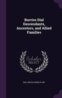 Burriss Dial Descendants, Ancestors, and Allied Families