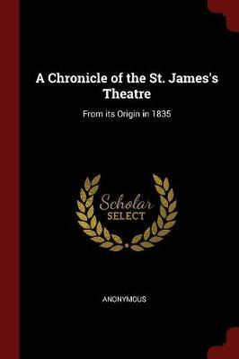 A Chronicle of the St. James's Theatre