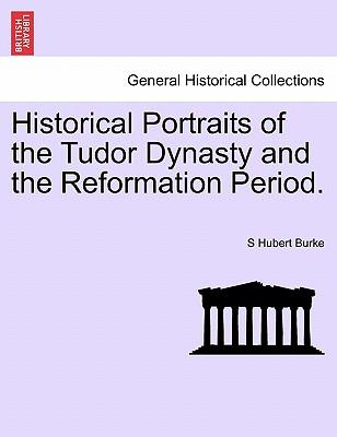 Historical Portraits of the Tudor Dynasty and the Reformation Period. Vol. II