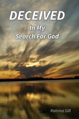 Deceived In My Search For God