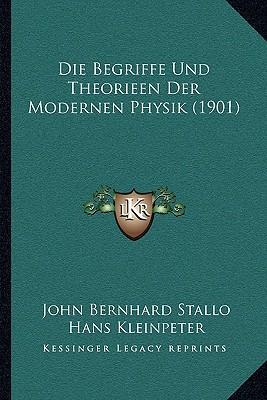 Die Begriffe Und Theorieen Der Modernen Physik (1901)
