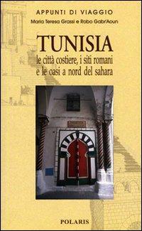 Tunisia. Le città costiere, i siti romani e le oasi a nord del Sahara